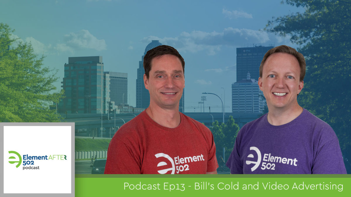 Podcast Ep13 – Bill's Cold and Video Advertising