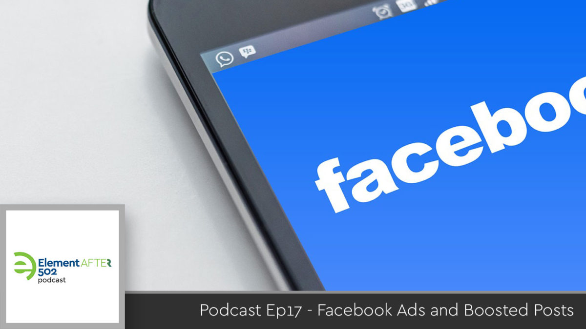 Podcast Ep17 – Facebook Ads and Boosted Posts